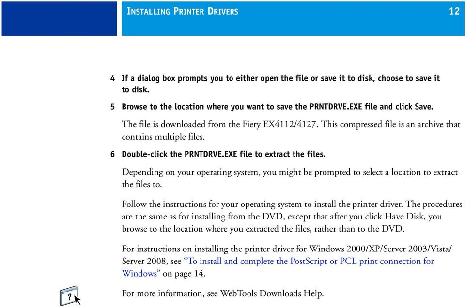 Depending on your operating system, you might be prompted to select a location to extract the files to. Follow the instructions for your operating system to install the printer driver.