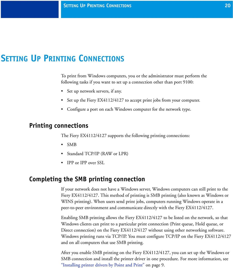 Printing connections The Fiery EX4112/4127 supports the following printing connections: SMB Standard TCP/IP (RAW or LPR) IPP or IPP over SSL Completing the SMB printing connection If your network