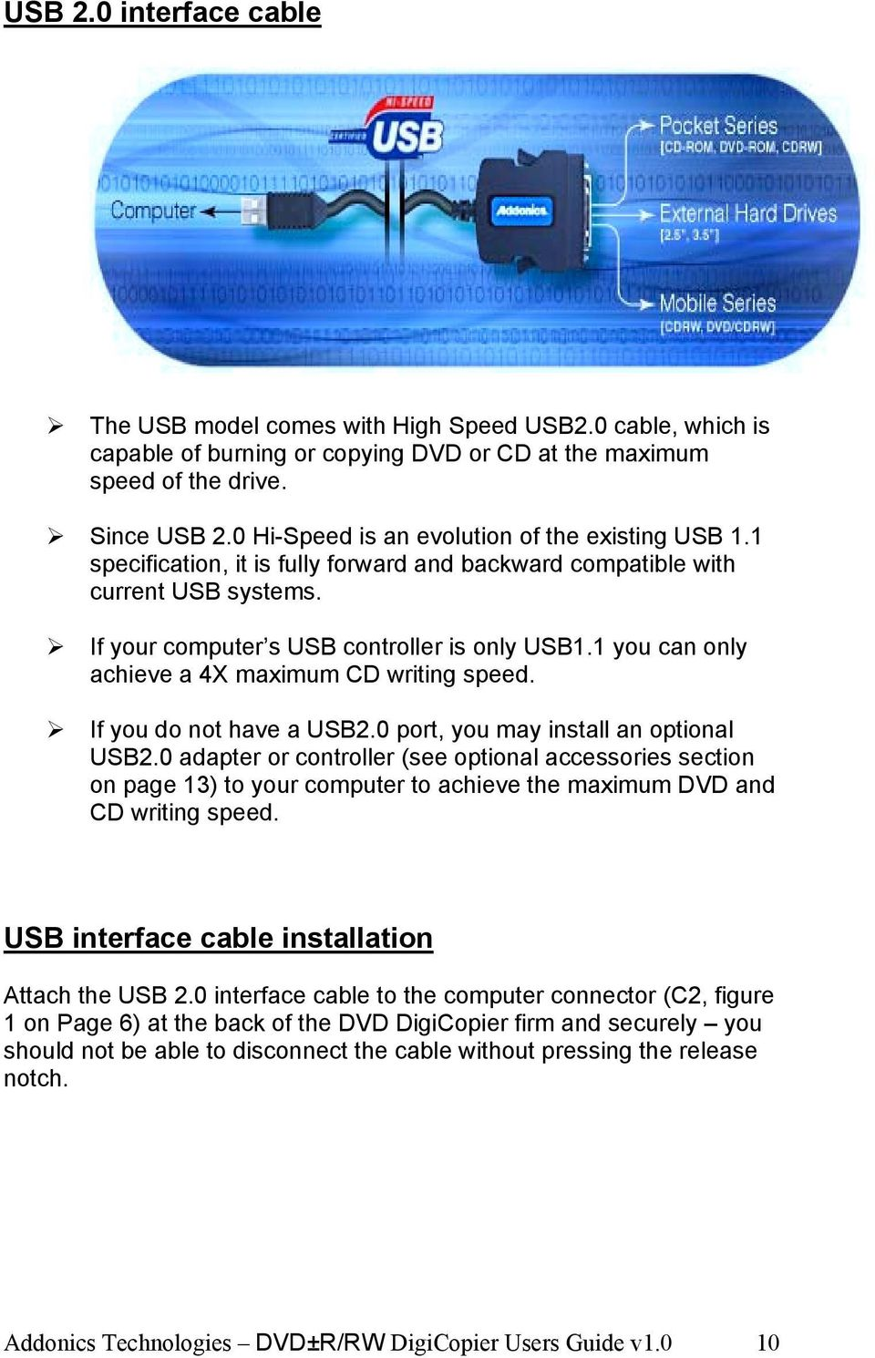 1 you can only achieve a 4X maximum CD writing speed. # If you do not have a USB2.0 port, you may install an optional USB2.