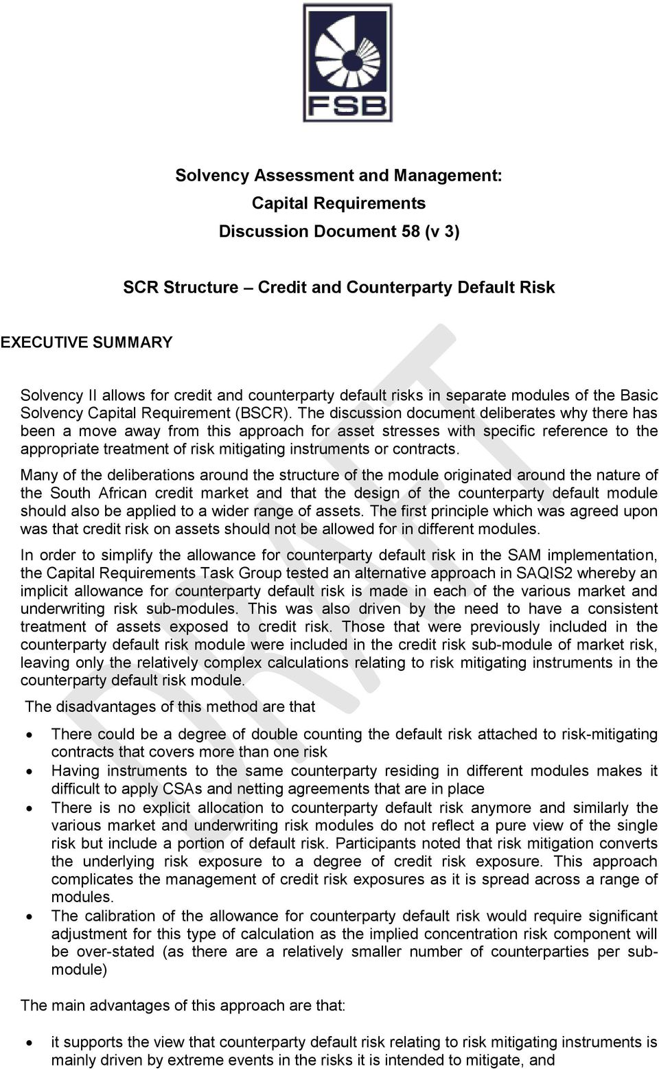 The discussion document deliberates why there has been a move away from this approach for asset stresses with specific reference to the appropriate treatment of risk mitigating instruments or