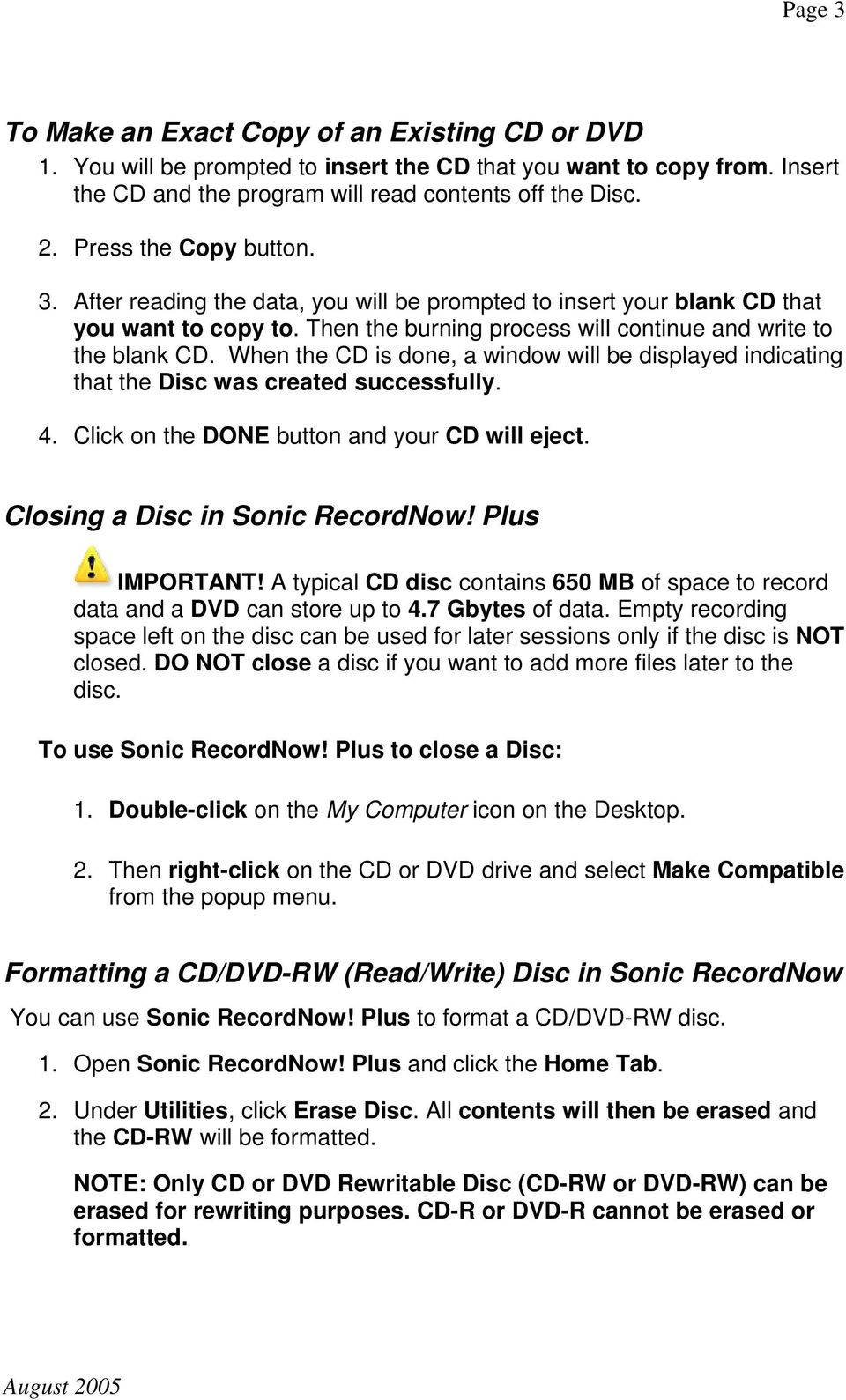 When the CD is done, a window will be displayed indicating that the Disc was created successfully. 4. Click on the DONE button and your CD will eject. Closing a Disc in Sonic RecordNow!