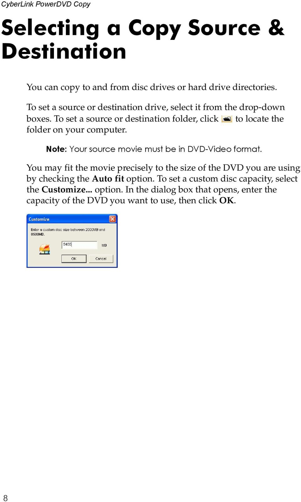To set a source or destination folder, click to locate the folder on your computer. Note: Your source movie must be in DVD-Video format.