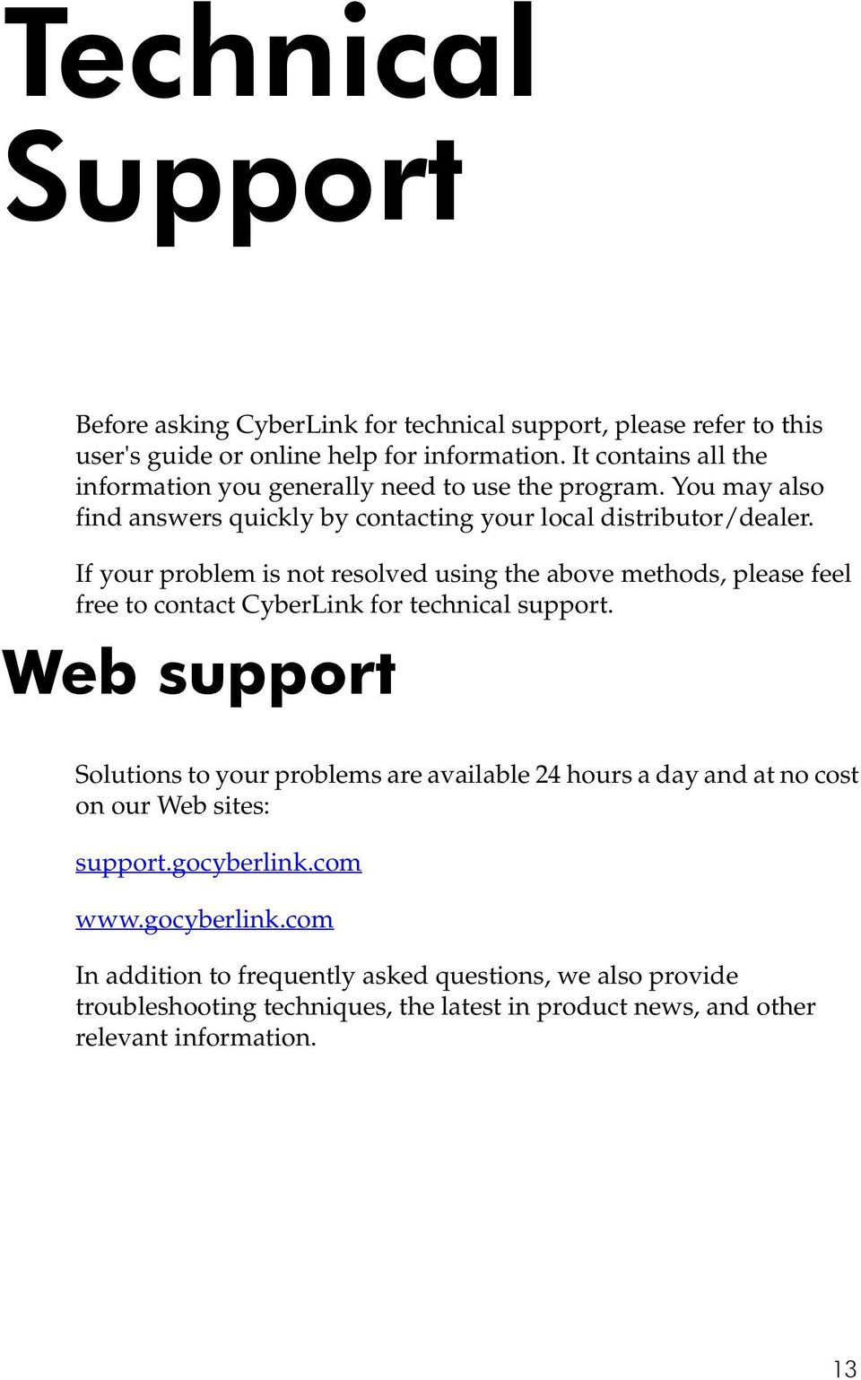 If your problem is not resolved using the above methods, please feel free to contact CyberLink for technical support.