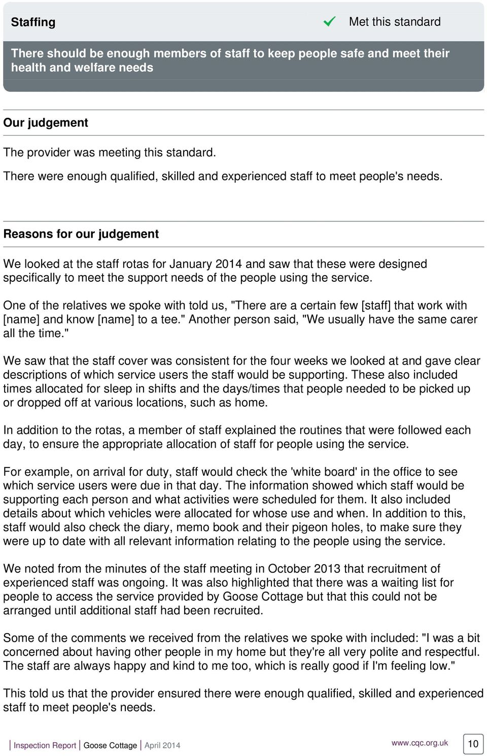 Reasons for our judgement We looked at the staff rotas for January 2014 and saw that these were designed specifically to meet the support needs of the people using the service.