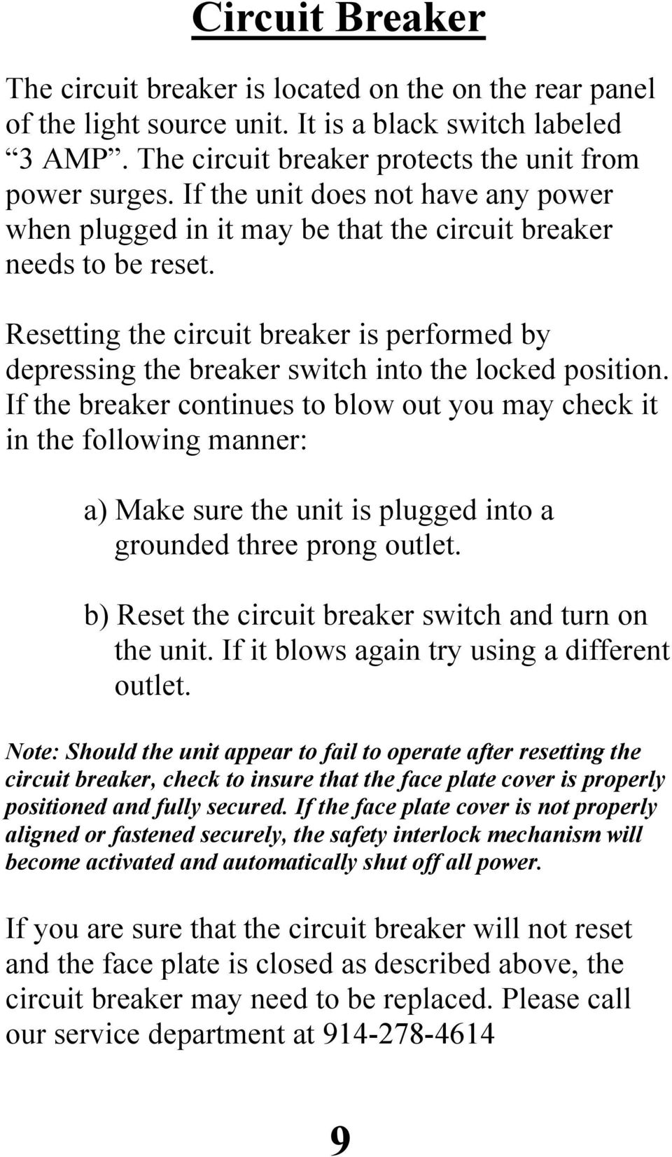 Resetting the circuit breaker is performed by depressing the breaker switch into the locked position.