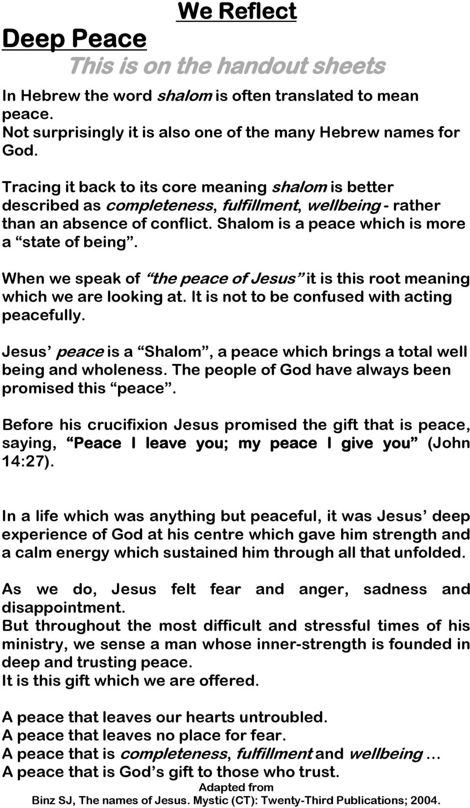 When we speak of the peace of Jesus it is this root meaning which we are looking at. It is not to be confused with acting peacefully.