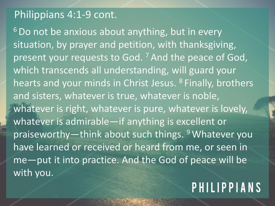 7 And the peace of God, which transcends all understanding, will guard your hearts and your minds in Christ Jesus.