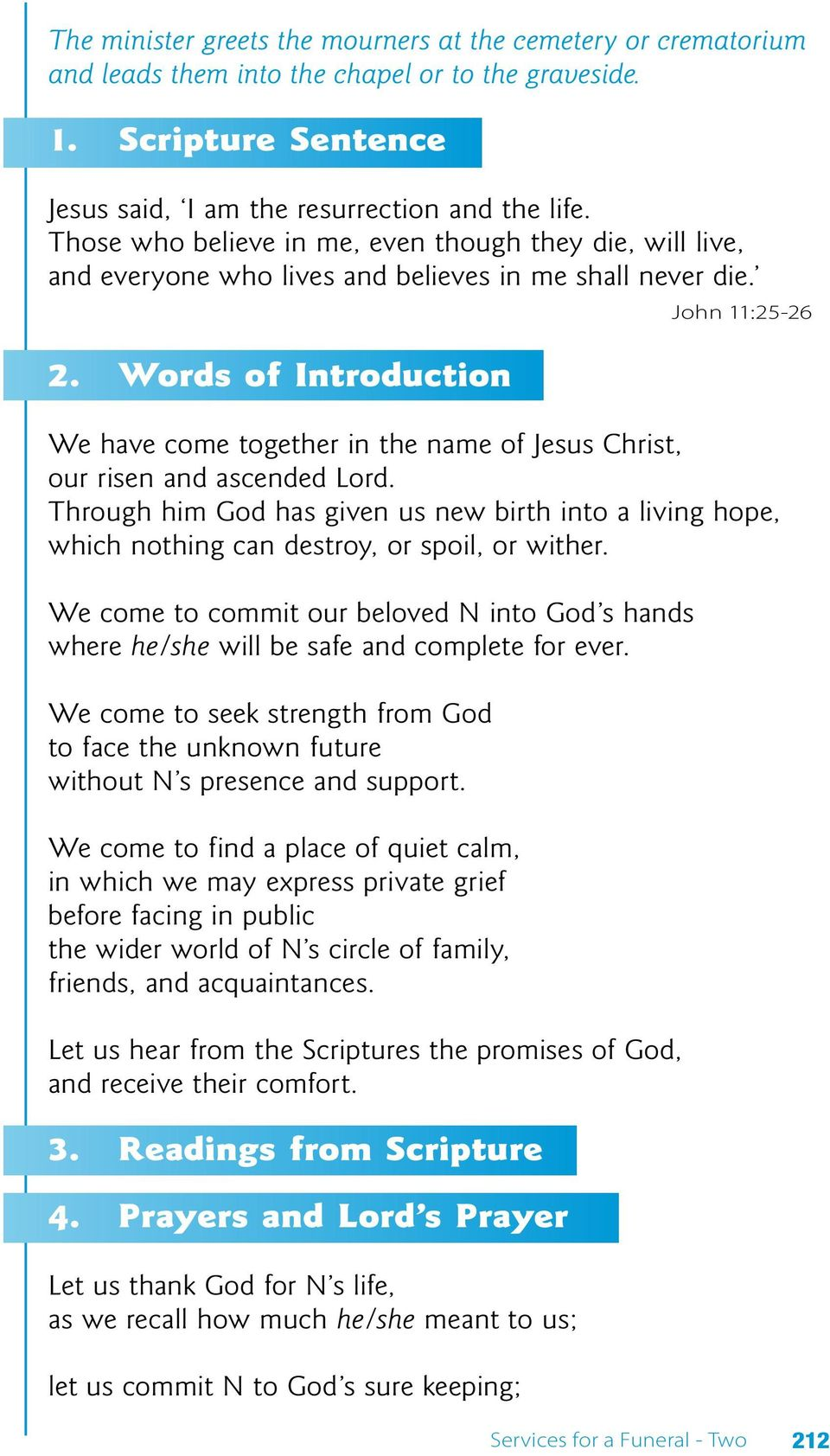 Words of Introduction John 11:25-26 We have come together in the name of Jesus Christ, our risen and ascended Lord.