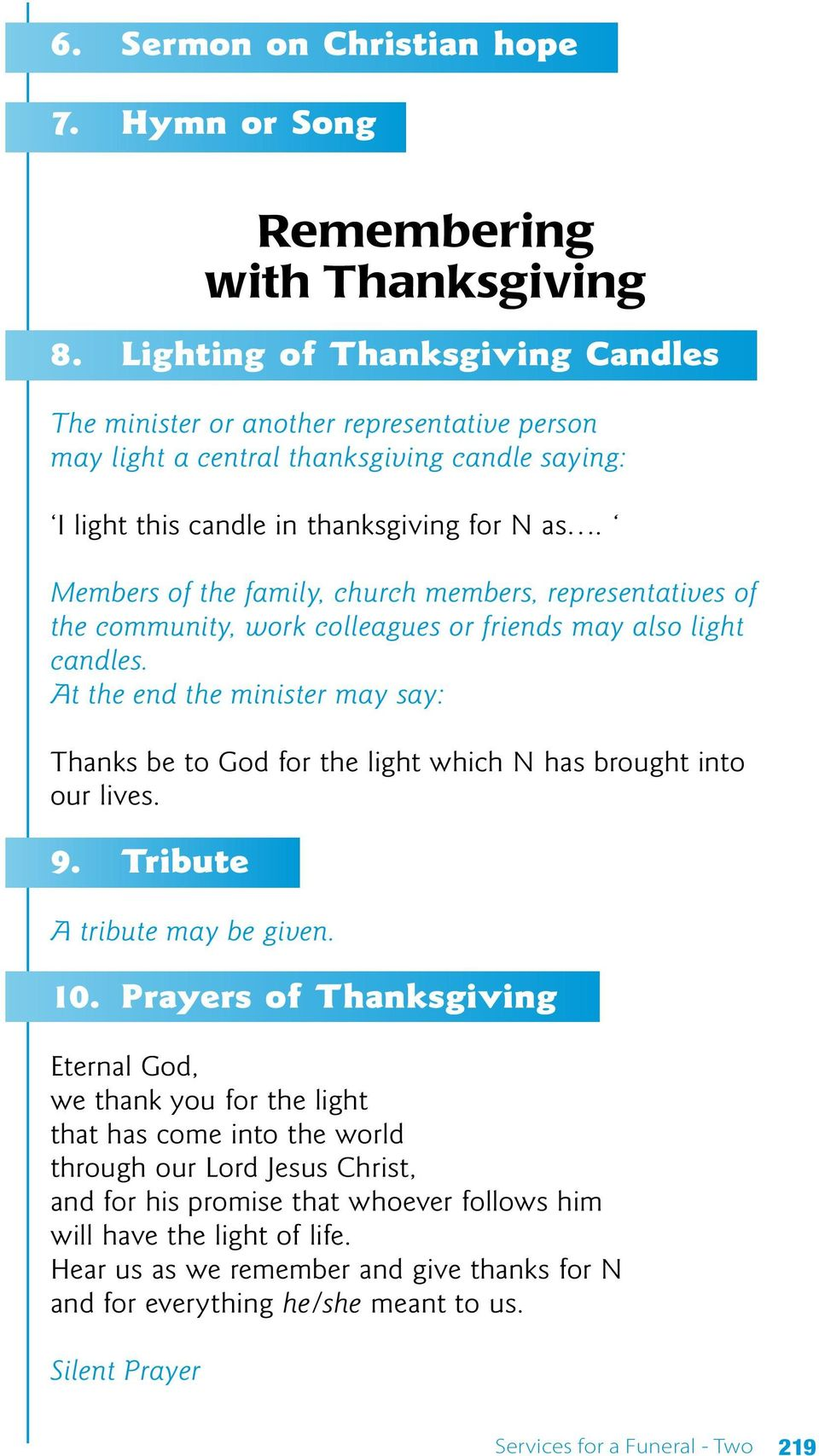 Members of the family, church members, representatives of the community, work colleagues or friends may also light candles.