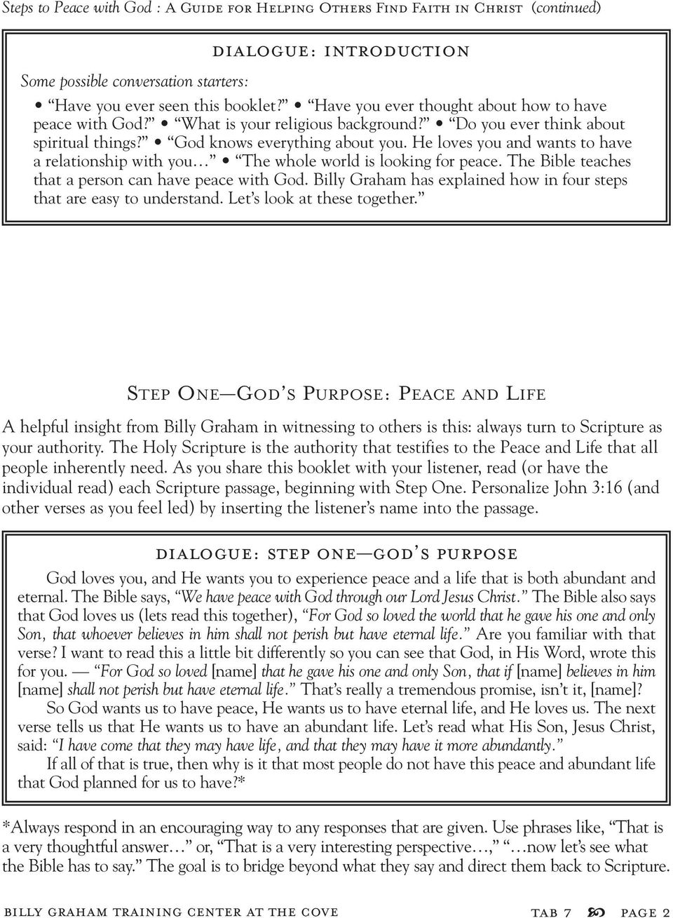 The Bible teaches that a person can have peace with God. Billy Graham has explained how in four steps that are easy to understand. Let s look at these together.