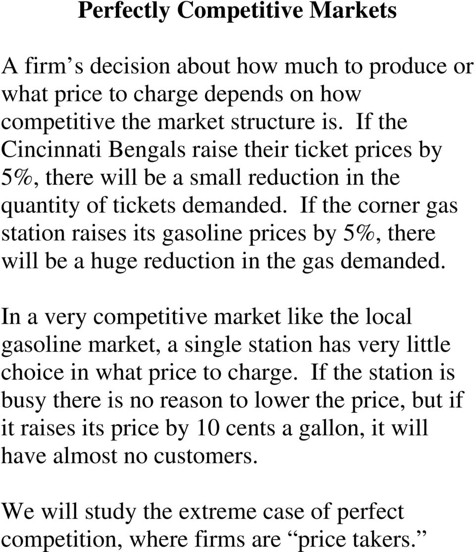 If the corner gas station raises its gasoline prices by 5%, there will be a huge reduction in the gas demanded.