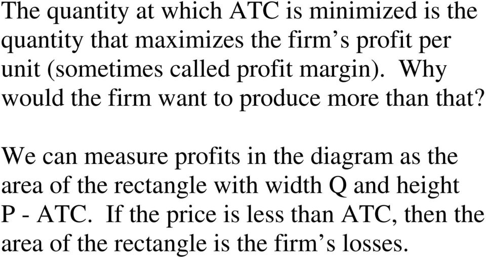 We can measure profits in the diagram as the area of the rectangle with width Q and height