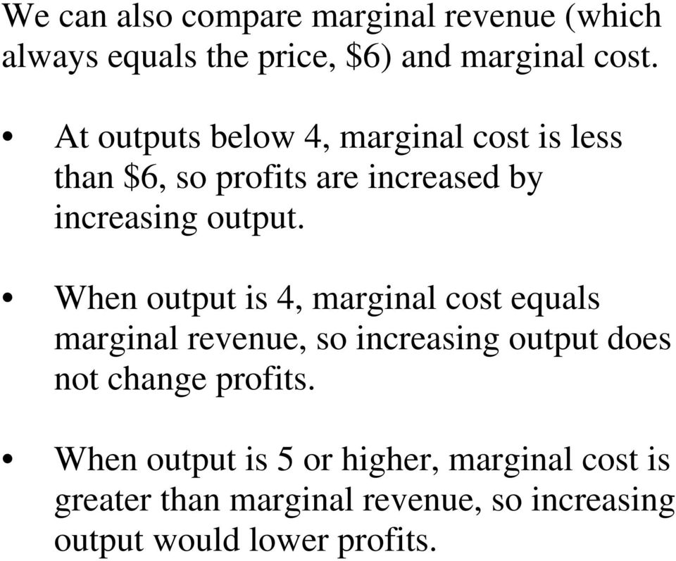 When output is 4, marginal cost equals marginal revenue, so increasing output does not change profits.