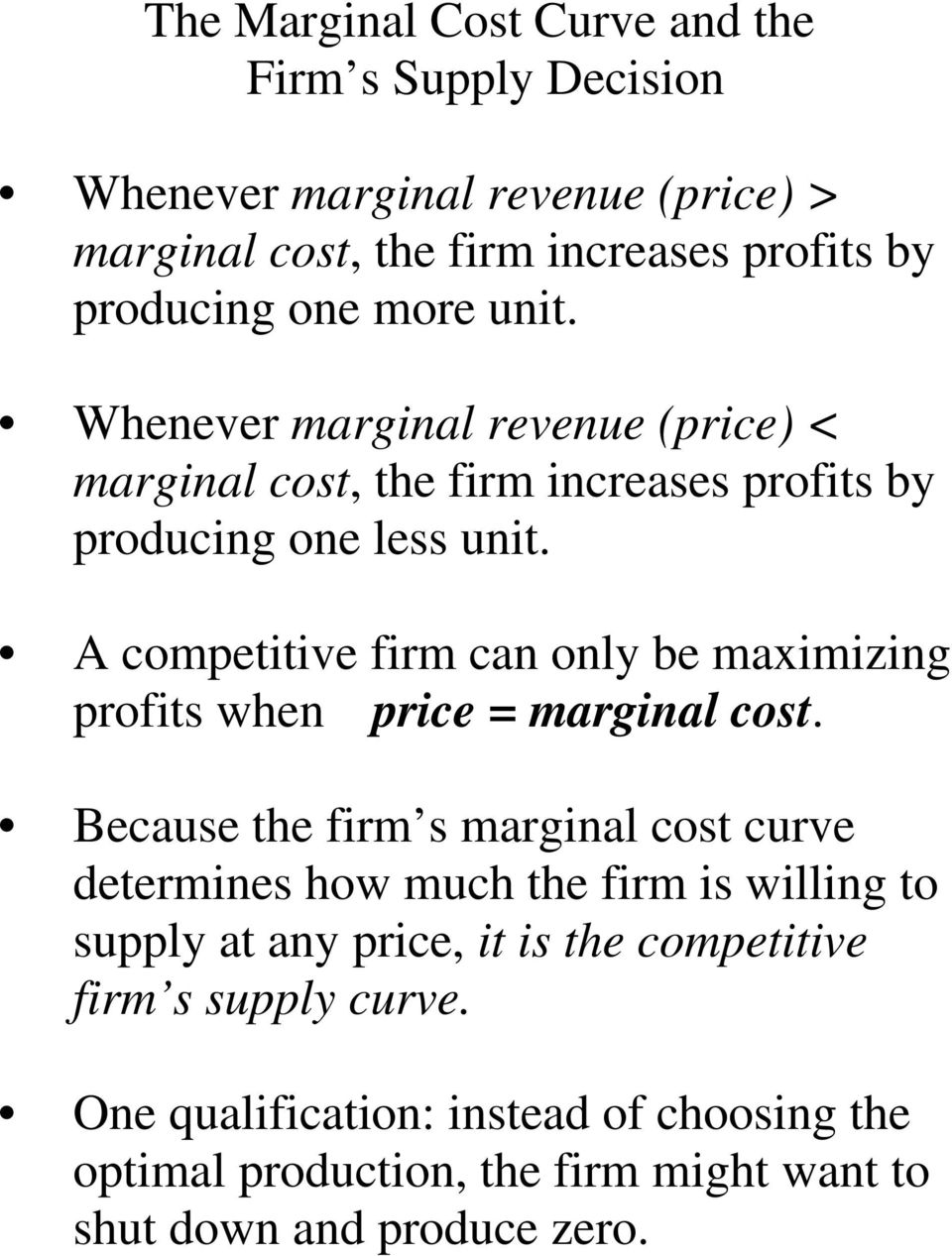 A competitive firm can only be maximizing profits when price = marginal cost.