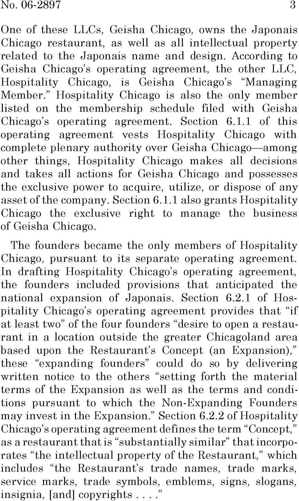Hospitality Chicago is also the only member listed on the membership schedule filed with Geisha Chicago s operating agreement. Section 6.1.