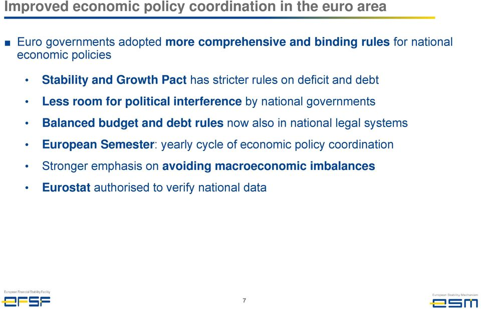 interference by national governments Balanced budget and debt rules now also in national legal systems European Semester: