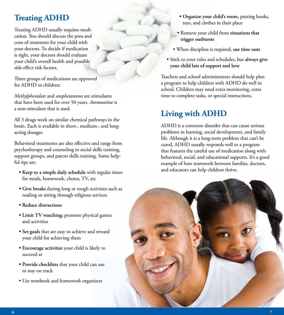 Three groups of medications are approved for ADHD in children: Methylphenidate and amphetamines are stimulants that have been used for over 50 years. Atomoxetine is a non-stimulant that is used.