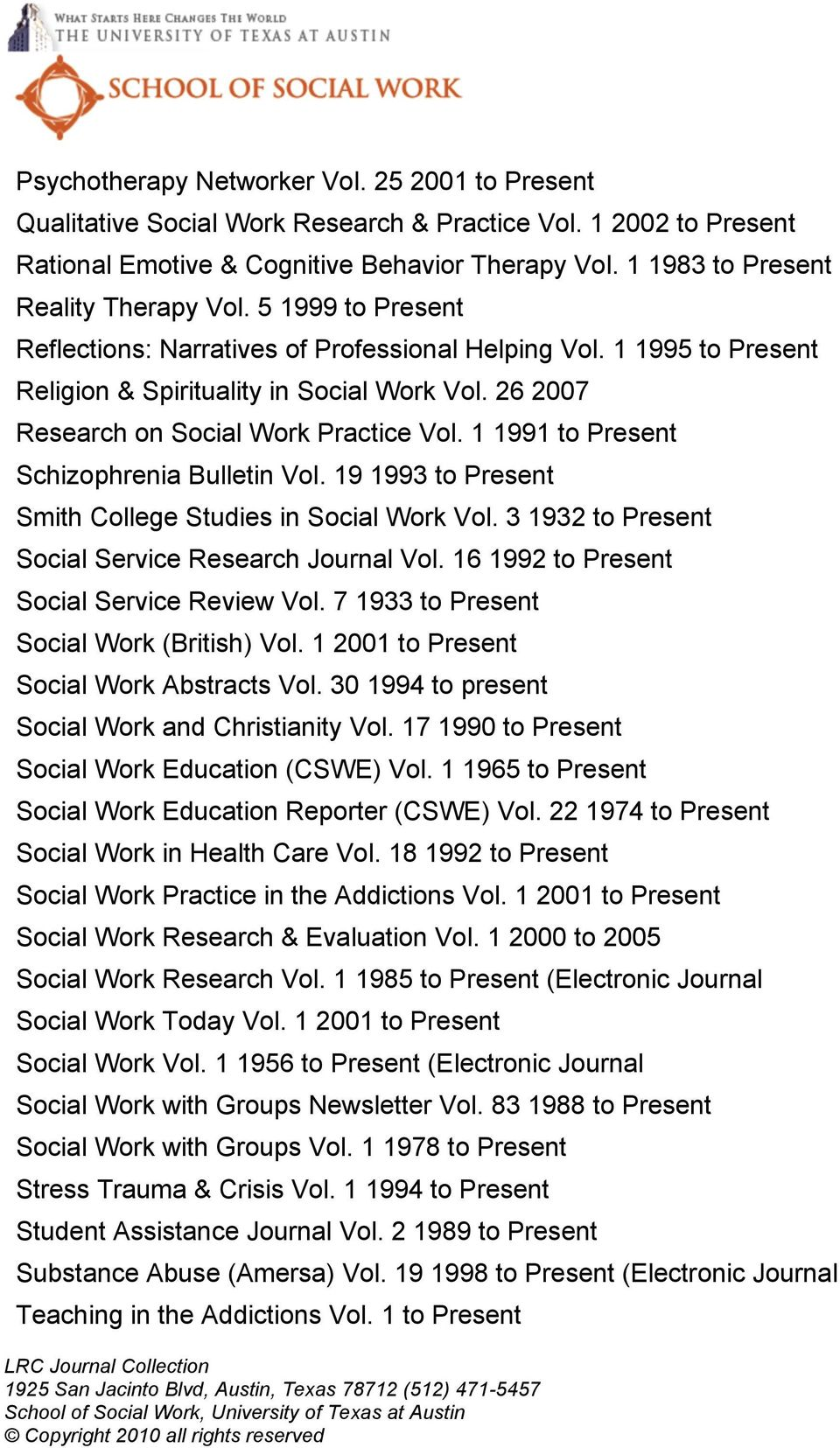 26 2007 Research on Social Work Practice Vol. 1 1991 to Present Schizophrenia Bulletin Vol. 19 1993 to Present Smith College Studies in Social Work Vol.