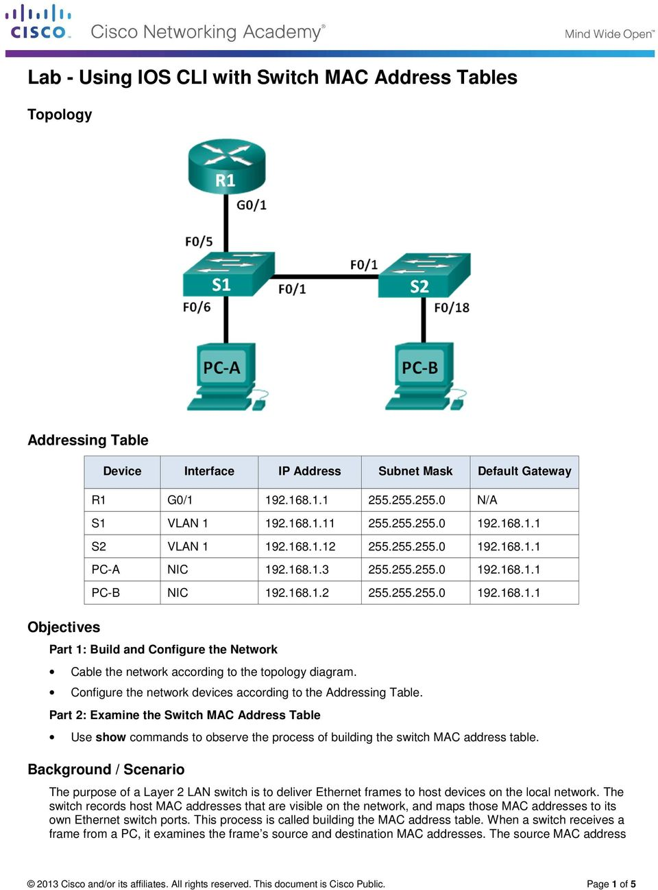 Configure the network devices according to the Addressing Table. Part 2: Examine the Switch MAC Address Table Use show commands to observe the process of building the switch MAC address table.