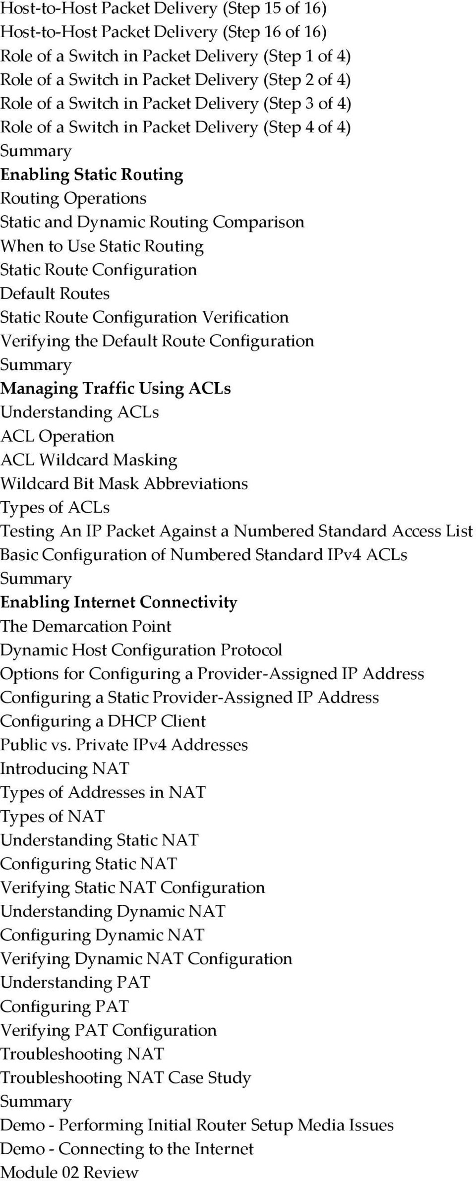 Static Route Configuration Default Routes Static Route Configuration Verification Verifying the Default Route Configuration Managing Traffic Using ACLs Understanding ACLs ACL Operation ACL Wildcard