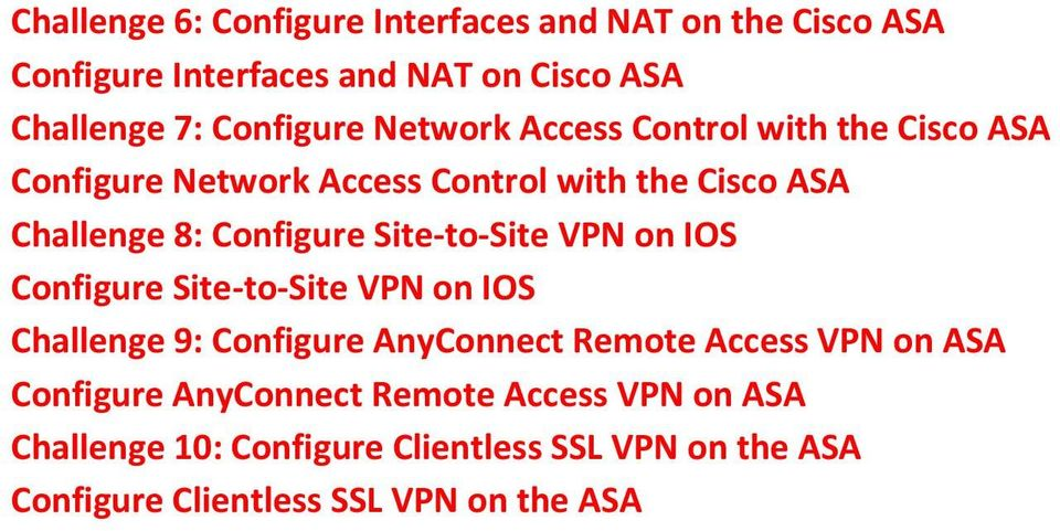 Site-to-Site VPN on IOS Configure Site-to-Site VPN on IOS Challenge 9: Configure AnyConnect Remote Access VPN on ASA