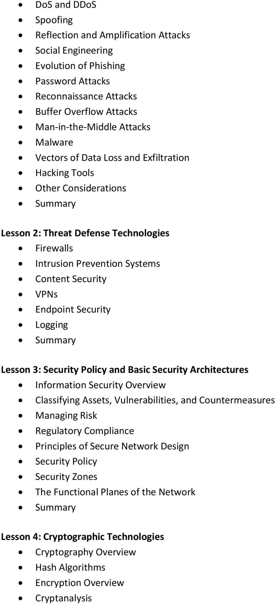 Lesson 3: Security Policy and Basic Security Architectures Information Security Overview Classifying Assets, Vulnerabilities, and Countermeasures Managing Risk Regulatory Compliance Principles of