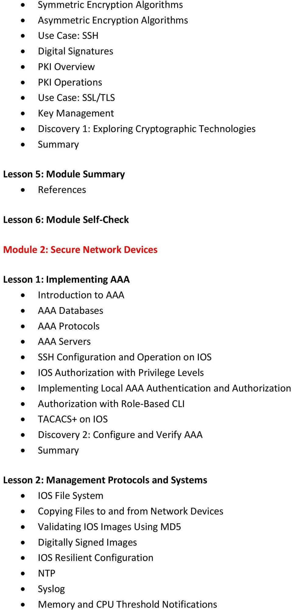 Operation on IOS IOS Authorization with Privilege Levels Implementing Local AAA Authentication and Authorization Authorization with Role-Based CLI TACACS+ on IOS Discovery 2: Configure and Verify AAA