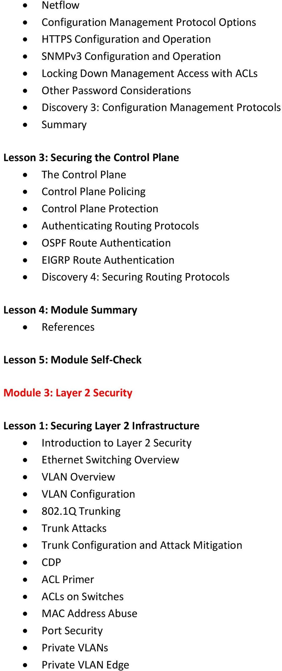 EIGRP Route Authentication Discovery 4: Securing Routing Protocols Lesson 4: Module Lesson 5: Module Self-Check Module 3: Layer 2 Security Lesson 1: Securing Layer 2 Infrastructure Introduction to