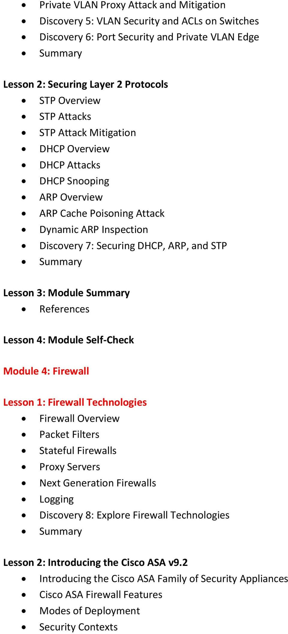 Lesson 4: Module Self-Check Module 4: Firewall Lesson 1: Firewall Technologies Firewall Overview Packet Filters Stateful Firewalls Proxy Servers Next Generation Firewalls Logging Discovery 8: