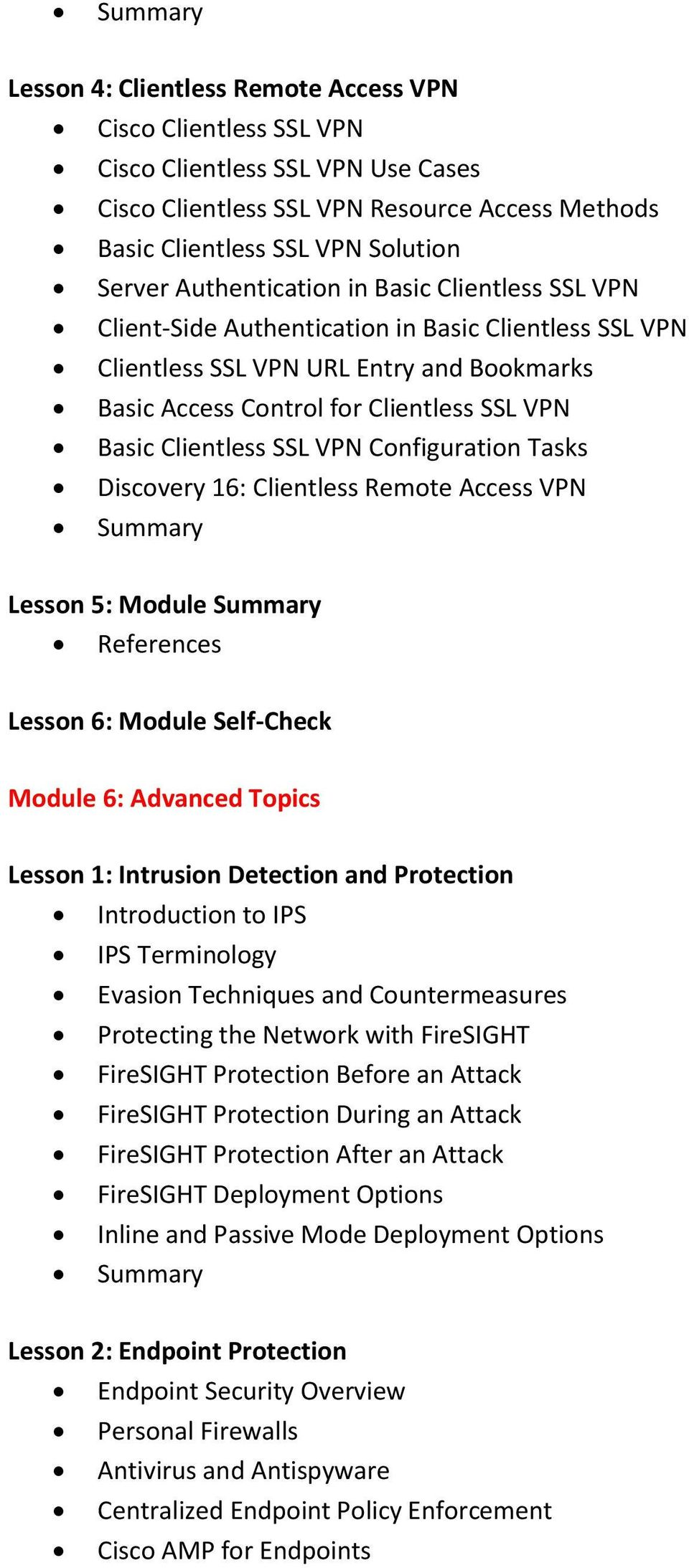 Clientless SSL VPN Configuration Tasks Discovery 16: Clientless Remote Access VPN Lesson 5: Module Lesson 6: Module Self-Check Module 6: Advanced Topics Lesson 1: Intrusion Detection and Protection