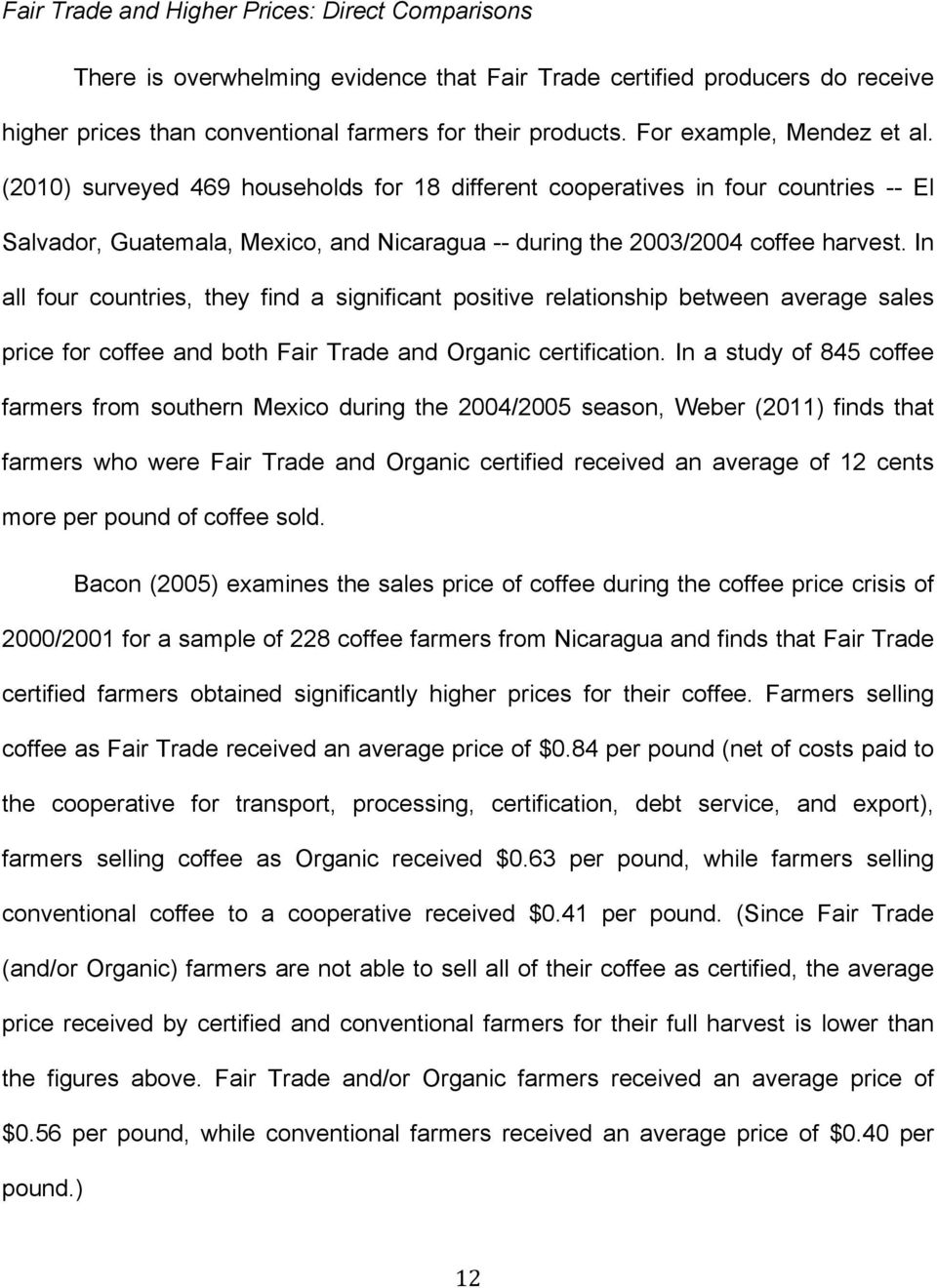 In all four countries, they find a significant positive relationship between average sales price for coffee and both Fair Trade and Organic certification.