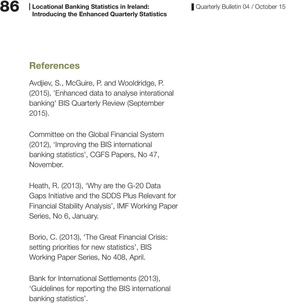 (213), Why are the G-2 Data Gaps Initiative and the SDDS Plus Relevant for Financial Stability Analysis, IMF Working Paper Series, No 6, January. Borio, C.