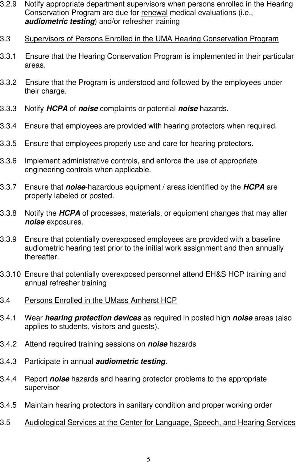 3.3.3 Notify HCPA of noise complaints or potential noise hazards. 3.3.4 Ensure that employees are provided with hearing protectors when required. 3.3.5 Ensure that employees properly use and care for hearing protectors.