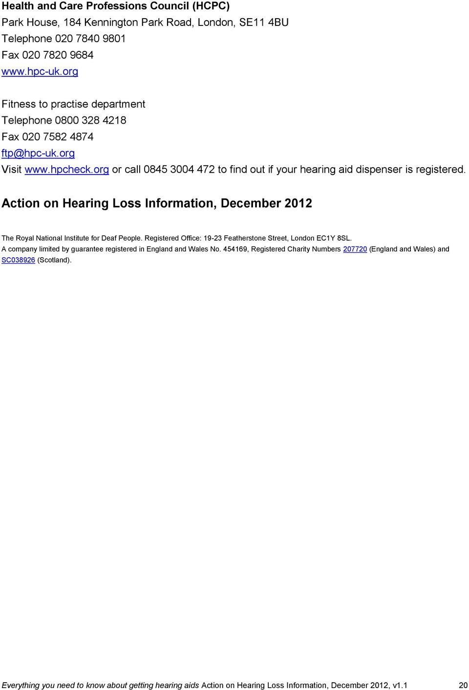 Action on Hearing Loss Information, December 2012 The Royal National Institute for Deaf People. Registered Office: 19-23 Featherstone Street, London EC1Y 8SL.