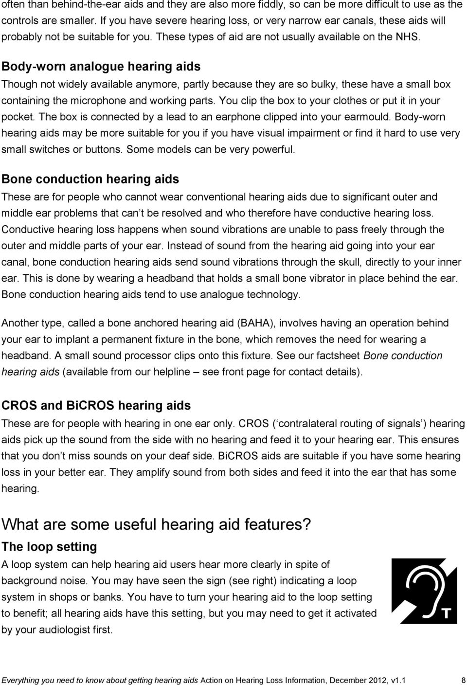 Body-worn analogue hearing aids Though not widely available anymore, partly because they are so bulky, these have a small box containing the microphone and working parts.