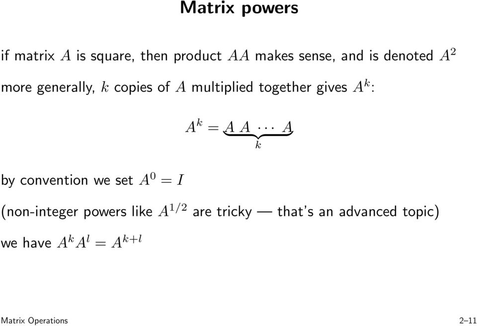 convention we set A 0 = I A k = A A A } {{ } k (non-integer powers like A 1/2