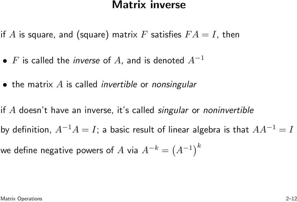 have an inverse, it s called singular or noninvertible by definition, A 1 A = I; a basic result