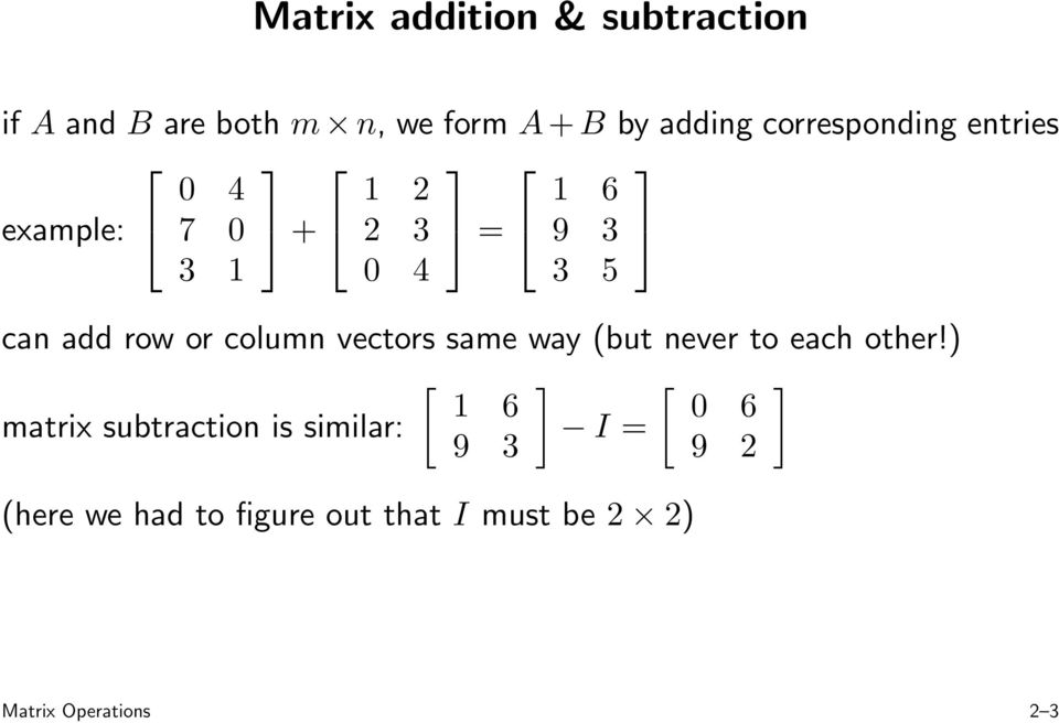 or column vectors same way (but never to each other!