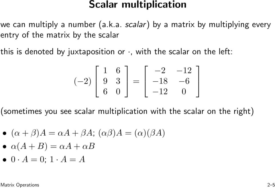 left: ( 2) 1 6 9 3 = 2 12 18 6 6 0 12 0 (sometimes you see scalar multiplication with the scalar