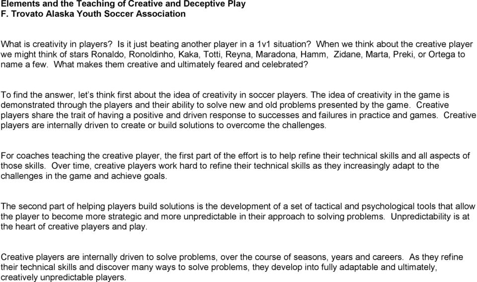 What makes them creative and ultimately feared and celebrated? To find the answer, let s think first about the idea of creativity in soccer players.