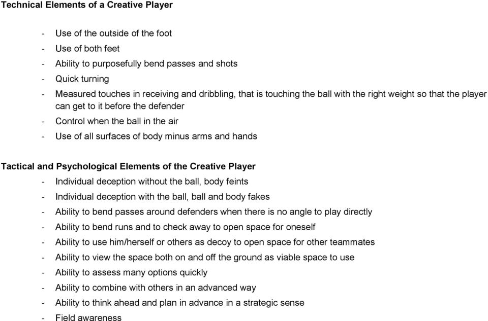 Tactical and Psychological Elements of the Creative Player - Individual deception without the ball, body feints - Individual deception with the ball, ball and body fakes - Ability to bend passes
