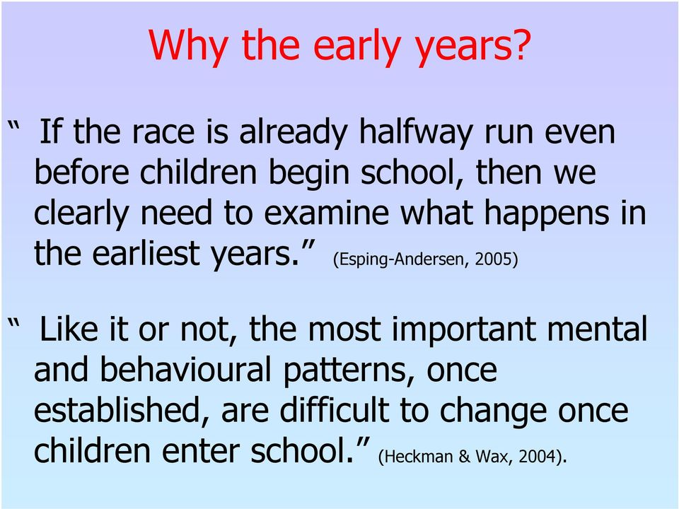 need to examine what happens in the earliest years.