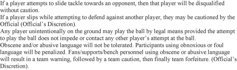 Any player unintentionally on the ground may play the ball by legal means provided the attempt to play the ball does not impede or contact any other player s attempt at the ball.