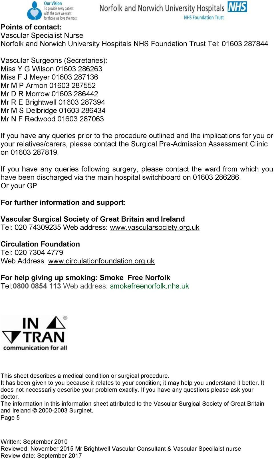 procedure outlined and the implications for you or your relatives/carers, please contact the Surgical Pre-Admission Assessment Clinic on 01603 287819.