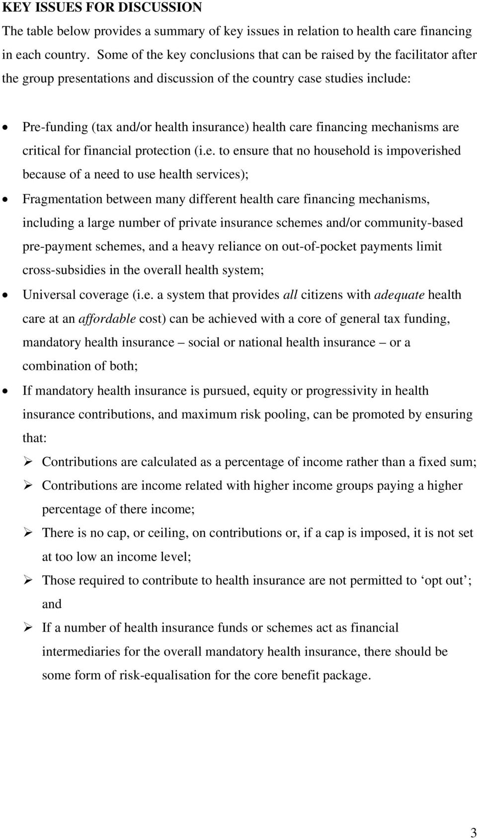care financing mechanisms are critical for financial protection (i.e. to ensure that no household is impoverished because of a need to use health services); Fragmentation between many different