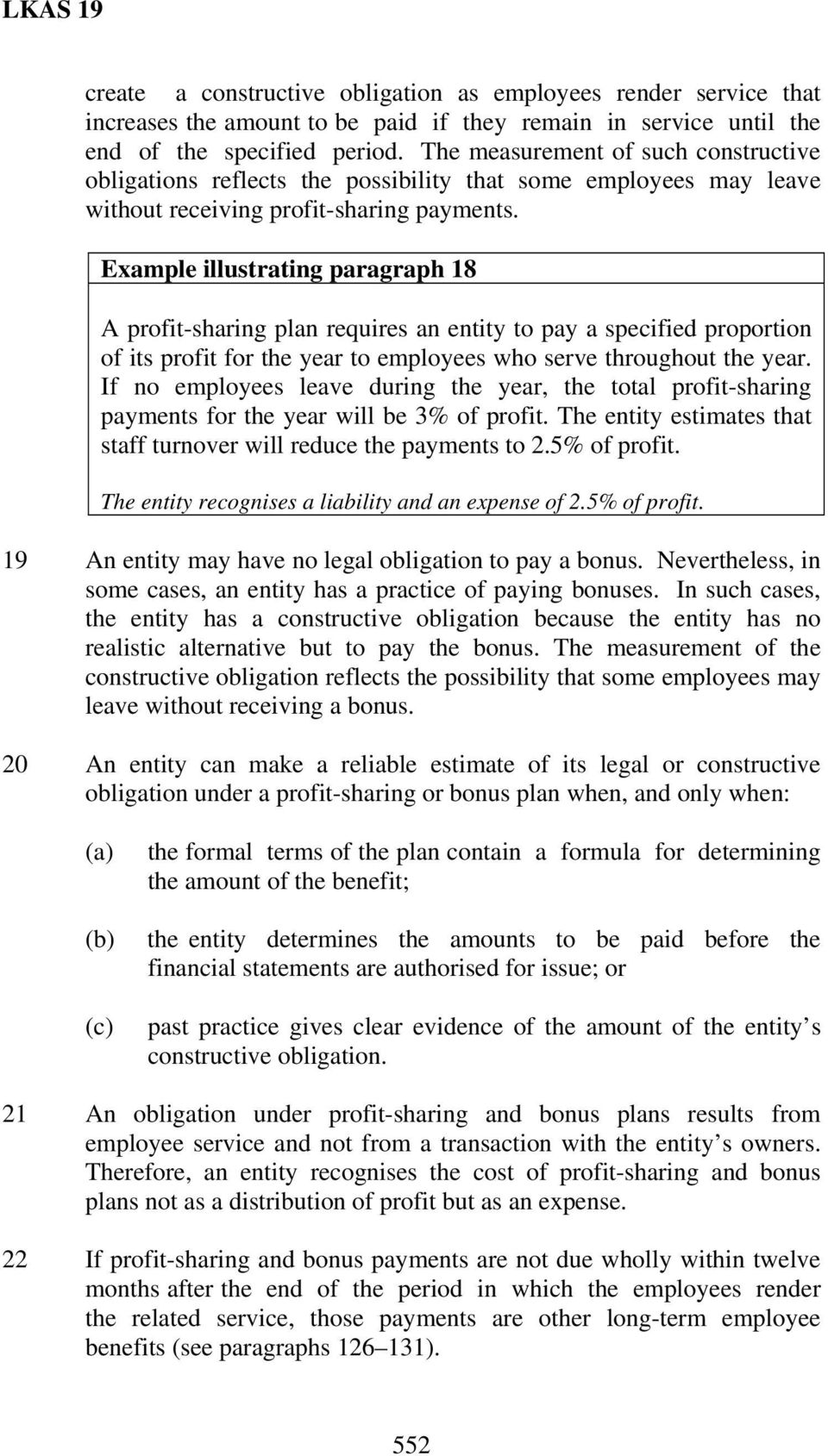 Example illustrating paragraph 18 A profit-sharing plan requires an entity to pay a specified proportion of its profit for the year to employees who serve throughout the year.