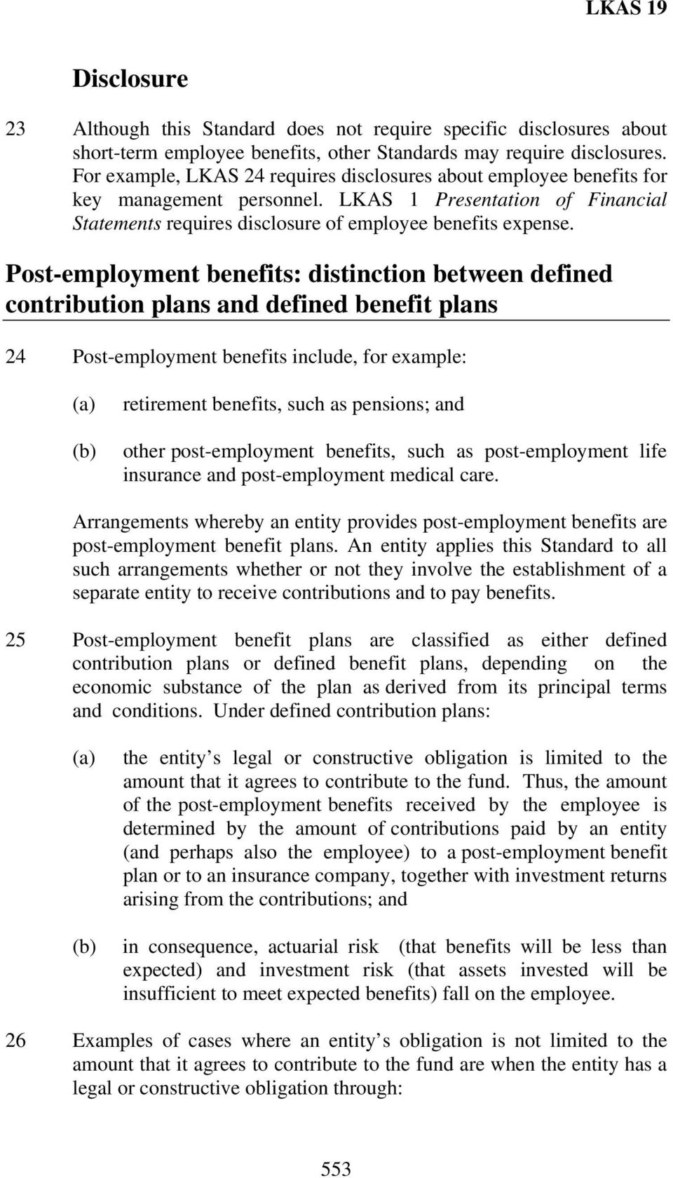 Post-employment benefits: distinction between defined contribution plans and defined benefit plans 24 Post-employment benefits include, for example: retirement benefits, such as pensions; and other