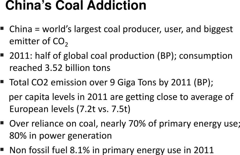 52 billion tons Total CO2 emission over 9 Giga Tons by 2011 (BP); per capita levels in 2011 are getting close