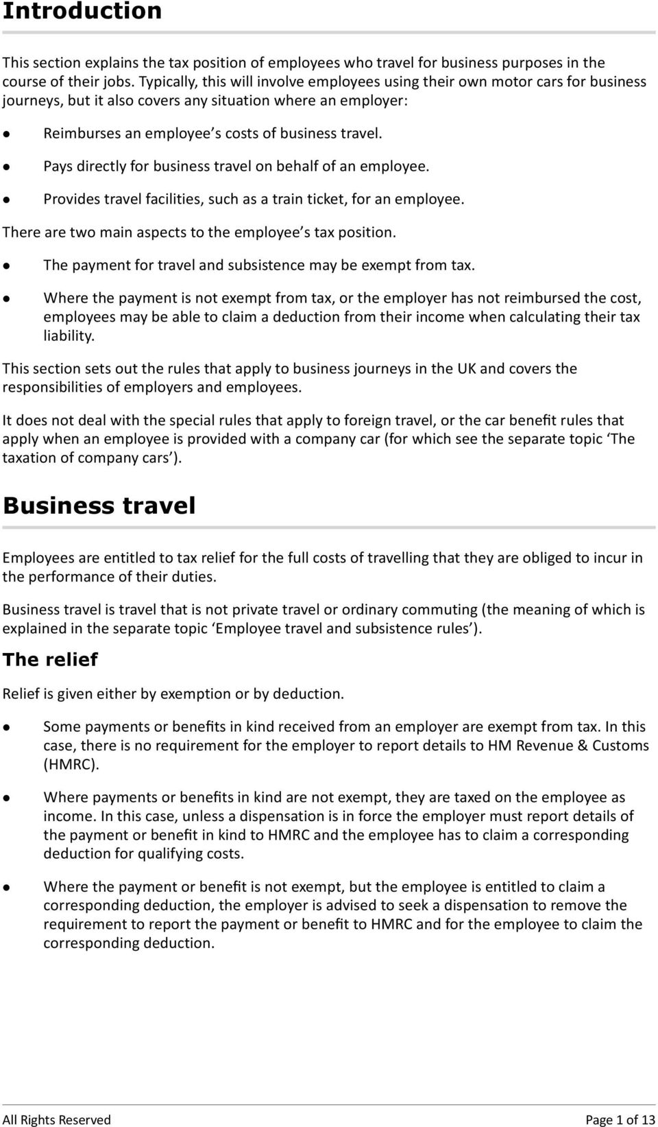 Pays directly for business travel on behalf of an employee. Provides travel facilities, such as a train ticket, for an employee. There are two main aspects to the employee s tax position.