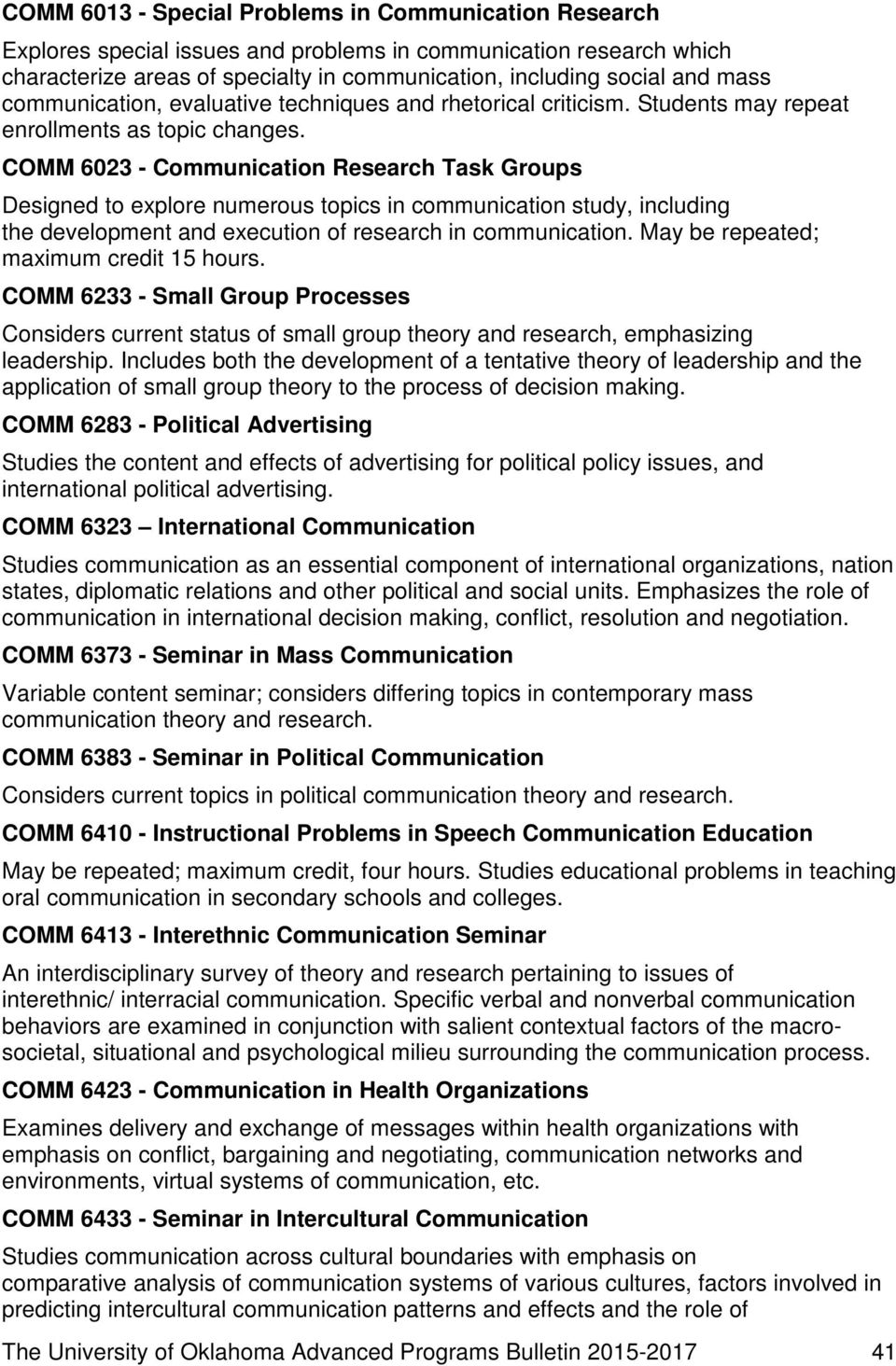 COMM 6023 - Communication Research Task Groups Designed to explore numerous topics in communication study, including the development and execution of research in communication.